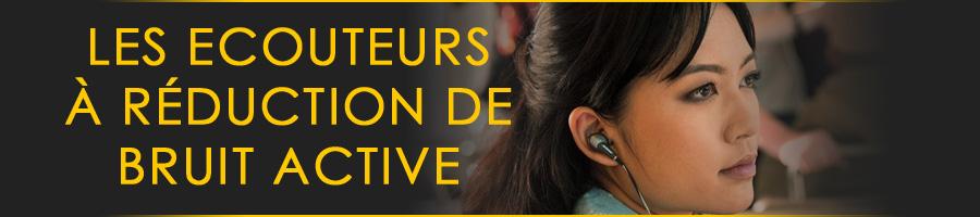 Ecouteurs à réduction active du bruit